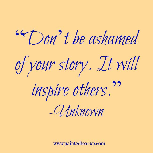 """""""Don_t-be-ashamed-of-your-story.-It-will-inspire-others."""""""